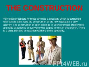 THE CONSTRUCTION Very good prospects for those who has a speciality which is con
