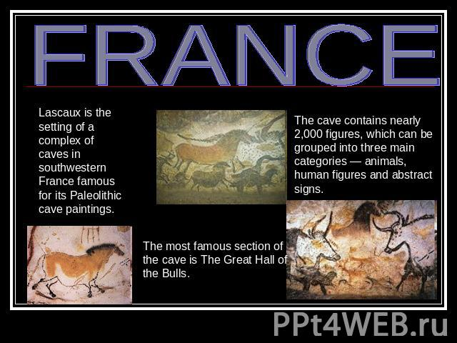 FRANCE Lascaux is the setting of a complex of caves in southwestern France famous for its Paleolithic cave paintings. The cave contains nearly 2,000 figures, which can be grouped into three main categories — animals, human figures and abstract signs…