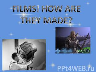Films ! How are they made ?