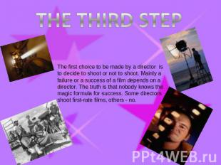 THE THIRD STEP The first choice to be made by a director is to decide to shoot o