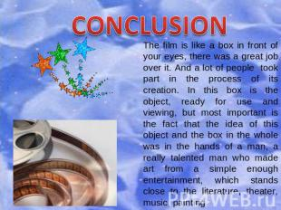 CONCLUSION The film is like a box in front of your eyes, there was a great job o