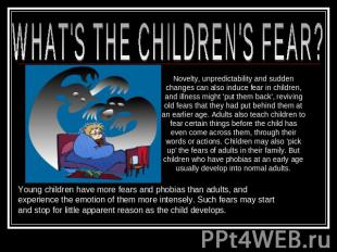 WHAT'S THE CHILDREN'S FEAR? Novelty, unpredictability and sudden changes can als