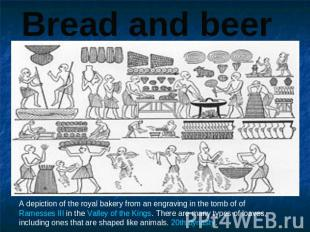 Bread and beer A depiction of the royal bakery from an engraving in the tomb of