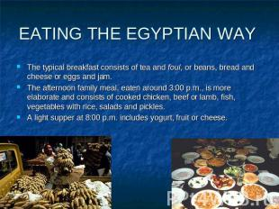 EATING THE EGYPTIAN WAY The typical breakfast consists of tea and foul, or beans