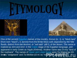 "ETYMOLOGY One of the ancient Egyptian names of the country, Kemet (kṃt), or ""bla"