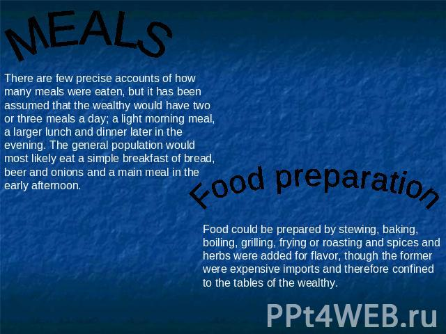 MEALS There are few precise accounts of how many meals were eaten, but it has been assumed that the wealthy would have two or three meals a day; a light morning meal, a larger lunch and dinner later in the evening. The general population would most …
