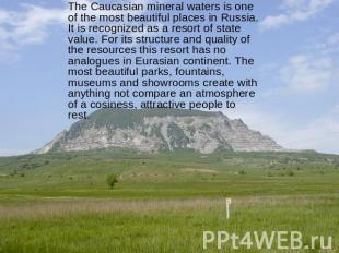 The Caucasian mineral waters is one of the most beautiful places in Russia. It i