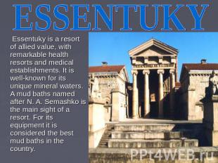 ESSENTUKY Essentuky is a resort of allied value, with remarkable health resorts