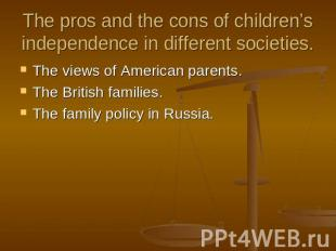 The pros and the cons of children's independence in different societies. The vie