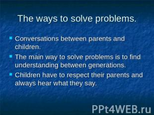 The ways to solve problems. Conversations between parents and children.The main