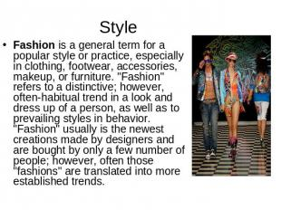 Style Fashion is a general term for a popular style or practice, especially in c