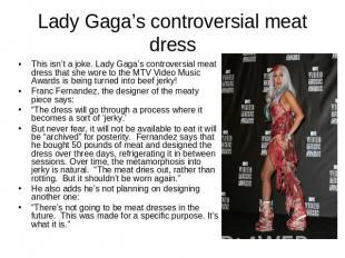 Lady Gaga's controversial meat dress This isn't a joke. Lady Gaga's controversia