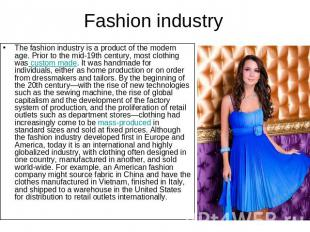Fashion industry The fashion industry is a product of the modern age. Prior to t
