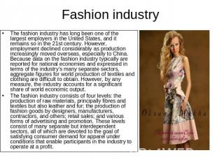 Fashion industry The fashion industry has long been one of the largest employers