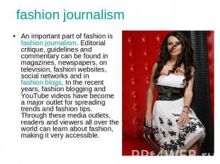fashion journalism An important part of fashion is fashion journalism. Editorial