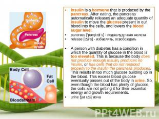 Insulin is a hormone that is produced by the pancreas. After eating, the pancrea