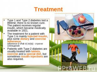 Treatment Type 1 and Type 2 diabetes last a lifetime; there is no known cure. Th