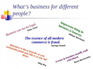What's business for different people? Business can not be legal.Peter Thiel Impo