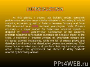 INTRODUCTION At first glance, it seems that Belarus' recent economic performance