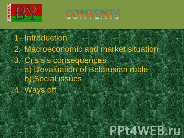 CONTENTS IntroductionMacroeconomic and market situationCrisis's consequencesa) Devaluation of Belarusian rubleb) Social issuesWays off