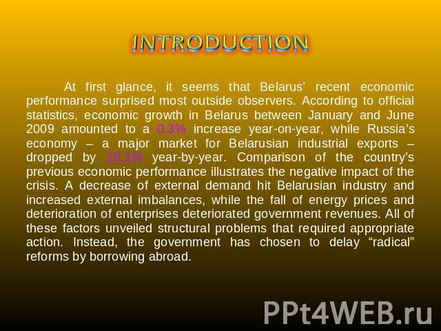 INTRODUCTION At first glance, it seems that Belarus' recent economic performance surprised most outside observers. According to official statistics, economic growth in Belarus between January and June 2009 amounted to a 0.3% increase year-on-year, w…