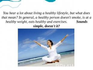 You hear a lot about living a healthy lifestyle, but what does that mean? In gen
