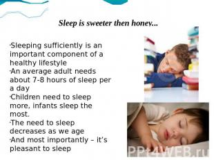 Sleep is sweeter then honey... Sleeping sufficiently is an important component o