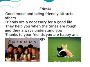 Friends Good mood and being friendly attracts others Friends are a necessary for