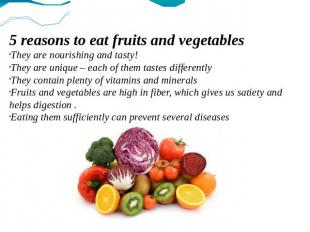 5 reasons to eat fruits and vegetables They are nourishing and tasty! They are u