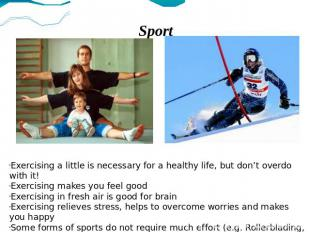 Sport Exercising a little is necessary for a healthy life, but don't overdo with