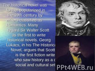 The historical novel was further popularized in the 19th century by writers clas