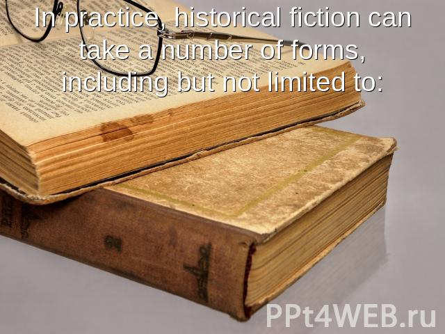 In practice, historical fiction can take a number of forms, including but not limited to: Depictions of real historical figures in the context of the challenges they faced.Depictions of real historical figures in imagined situations.Depictions of fi…
