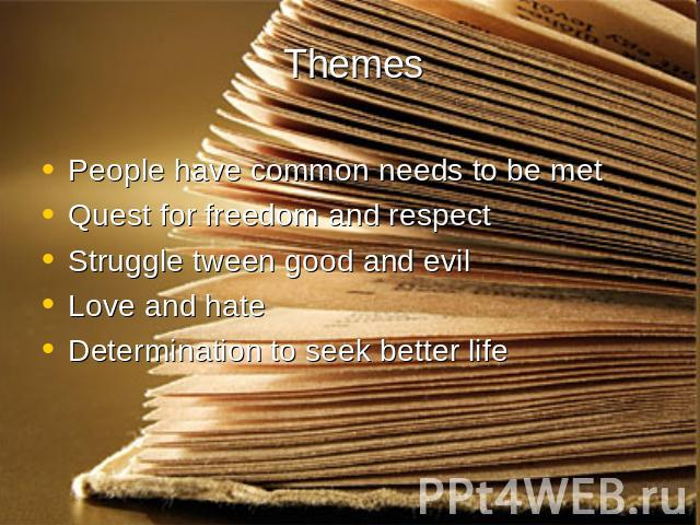 Themes People have common needs to be metQuest for freedom and respect Struggle tween good and evil Love and hate Determination to seek better life