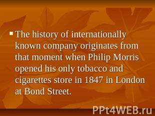 The history of internationally known company originates from that moment when Ph