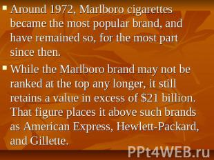 Around 1972, Marlboro cigarettes became the most popular brand, and have remaine