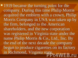 1919 became the turning point for the company. During this time Philip Morris ac
