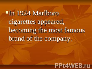 In 1924 Marlboro cigarettes appeared, becoming the most famous brand of the comp