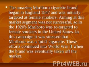 The amazing Marlboro cigarette brand began in England 1847 and was initially tar
