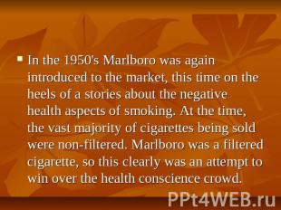 In the 1950's Marlboro was again introduced to the market, this time on the heel