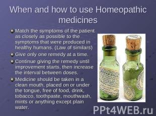 When and how to use Homeopathic medicines Match the symptoms of the patient as c