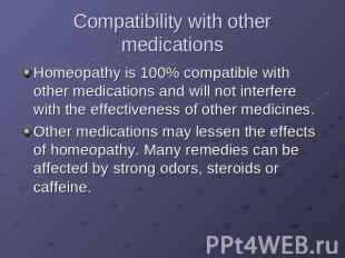 Compatibility with other medications Homeopathy is 100% compatible with other me