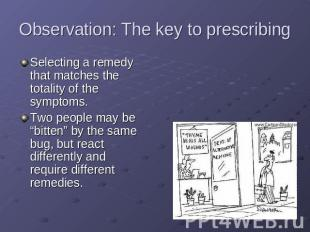 Observation: The key to prescribing Selecting a remedy that matches the totality