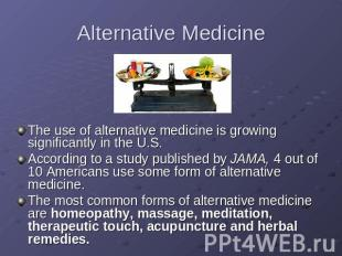 Alternative Medicine The use of alternative medicine is growing significantly in