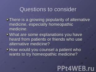 Questions to consider There is a growing popularity of alternative medicine, esp