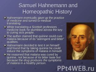 Samuel Hahnemann and Homeopathic History Hahnemann eventually gave up the practi