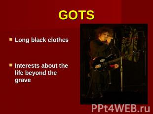 GOTS Long black clothesInterests about the life beyond the grave
