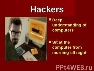 Hackers Deep understanding of computersSit at the computer from morning till nig