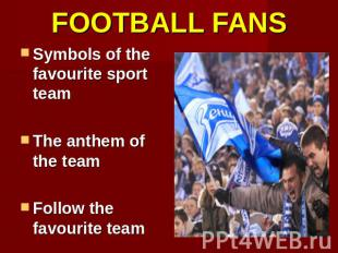 FOOTBALL FANS Symbols of the favourite sport teamThe anthem of the teamFollow th