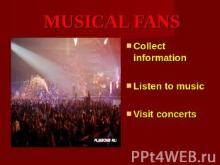 MUSICAL FANS Collect informationListen to musicVisit concerts