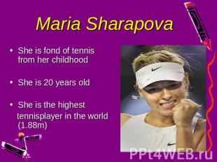 Maria Sharapova She is fond of tennis from her childhoodShe is 20 years oldShe i